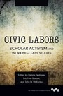 Civic Labors - Scholar Activism and Working-Class Studies