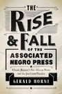 Rise and Fall of the Associated Negro Press - Claude Barnett's Pan-African News and the Jim Crow Paradox