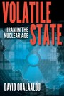 Volatile State - Iran in the Nuclear Age