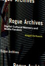 Rogue Archives - Digital Cultural Memory and Media Fandom