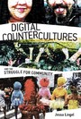 Digital Countercultures and the Struggle for Community - Digital Technologies and the Struggle for Community