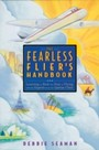 Fearless Flier's Handbook - The Internationally Recognized Method for Overcoming the Fear of Flying