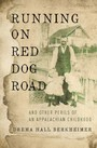 Running on Red Dog Road - And Other Perils of an Appalachian Childhood