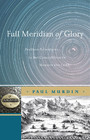 Full Meridian of Glory - Perilous Adventures in the Competition to Measure the Earth