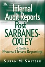 Internal Audit Reports Post Sarbanes-Oxley - A Guide to Process-Driven Reporting