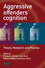 Aggressive Offenders' Cognition, - Theory, Research, and Practice