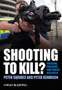 Shooting to Kill - Policing, Firearms and Armed Response