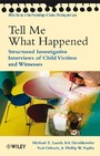 Tell Me What Happened - Structured Investigative Interviews of Child Victims and Witnesses