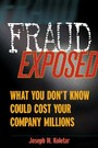 Fraud Exposed - What You Don't Know Could Cost Your Company Millions