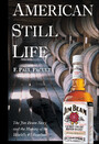 American Still Life - The Jim Beam Story and the Making of the World's #1 Bourbon