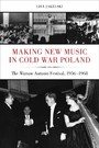 Making New Music in Cold War Poland - The Warsaw Autumn Festival, 1956-1968