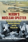 Nixon's Nuclear Specter - The Secret Alert of 1969, Madman Diplomacy, and the Vietnam War