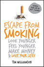 Escape from Smoking - Look Younger, Feel Younger, Make Money and Love Your Life!