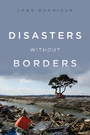 Disasters Without Borders - The International Politics of Natural Disasters