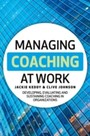 Managing Coaching at Work - Developing, Evaluating and Sustaining Coaching in Organizations