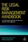 Legal Risk Management Handbook - An International Guide to Protect Your Business from Legal Loss
