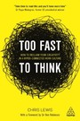 Too Fast to Think - How to Reclaim Your Creativity in a Hyper-connected Work Culture
