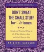 Don't Sweat the Small Stuff for Women - Simple and Practical Ways to Do What Matters Most and Find Time for You