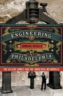 Engineering Philadelphia - The Sellers Family and the Industrial Metropolis
