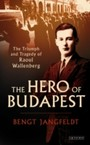 Hero of Budapest, The - The Triumph and Tragedy of Raoul Wallenberg