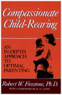 Compassionate Child-Rearing - An In-Depth Approach to Optimal Parenting