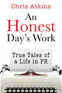 An Honest Day's Work - True Tales of a Life in PR