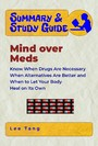 Summary & Study Guide - Mind over Meds - Know When Drugs Are Necessary, When Alternatives Are Better - and When to Let Your Body Heal on Its Own