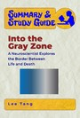 Summary & Study Guide - Into the Gray Zone - A Neuroscientist Explores the Border Between Life and Death