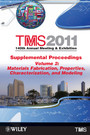 TMS 2011 140th Annual Meeting and Exhibition, Materials Fabrication, Properties, Characterization, and Modeling