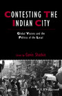 Contesting the Indian City - Global Visions and the Politics of the Local