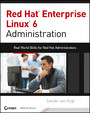 Red Hat Enterprise Linux 6 Administration - Real World Skills for Red Hat Administrators