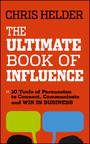 The Ultimate Book of Influence - 10 Tools of Persuasion to Connect, Communicate, and Win in Business