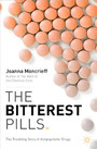 The Bitterest Pills - The Troubling Story of Antipsychotic Drugs