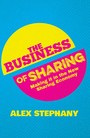 The Business of Sharing - Making it in the New Sharing Economy