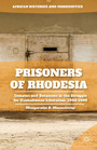 Prisoners of Rhodesia - Inmates and Detainees in the Struggle for Zimbabwean Liberation, 1960-1980