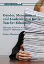 Gender, Management and Leadership in Initial Teacher Education - Managing to Survive in the Education Marketplace?