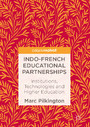 Indo-French Educational Partnerships - Institutions, Technologies and Higher Education