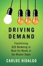 Driving Demand - Transforming B2B Marketing to Meet the Needs of the Modern Buyer