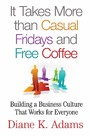 It Takes More Than Casual Fridays and Free Coffee - Building a Business Culture That Works for Everyone