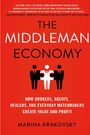 The Middleman Economy - How Brokers, Agents, Dealers, and Everyday Matchmakers Create Value and Profit