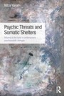 Psychic Threats and Somatic Shelters - Attuning to the body in contemporary psychoanalytic dialogue