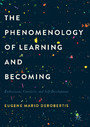 The Phenomenology of Learning and Becoming - Enthusiasm, Creativity, and Self-Development