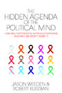 The Hidden Agenda of the Political Mind - How Self-Interest Shapes Our Opinions and Why We Won't Admit It