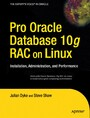 Pro Oracle Database 10g RAC on Linux - Installation, Administration, and Performance
