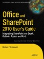 Office and SharePoint 2010 User's Guide - Integrating SharePoint with Excel, Outlook, Access and Word