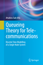 Queueing Theory for Telecommunications - Discrete Time Modelling of a Single Node System