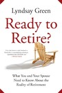 Ready to Retire? - What You and Your Spouse Need to Know About the Reality of Retirement