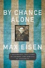 By Chance Alone - A Remarkable True Story of Courage and Survival at Auschwitz