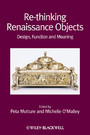 Re-thinking Renaissance Objects - Design, Function and Meaning