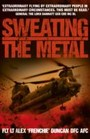 Sweating the Metal - Flying under Fire. A Chinook Pilot's Blistering Account of Life, Death and Dust in Afghanistan